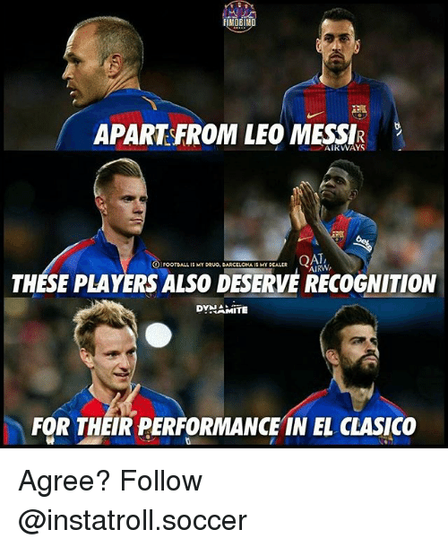 qat: fIMOBIMO  APART FROM LEO AIRWAYS  QAT,  FOOTBALL IS MY DRUG, BA  A IS MY DEALER  THESE PLAYERS ALSO DESERVE RECOGNITION  SAMITE  FOR THEIR PERFORMANCE IN EL CLASICO Agree? Follow @instatroll.soccer