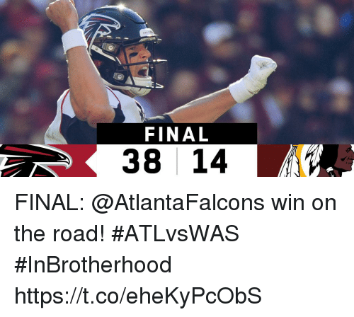 Memes, On the Road, and The Road: FINAL  38 14 FINAL: @AtlantaFalcons win on the road! #ATLvsWAS  #InBrotherhood https://t.co/eheKyPcObS