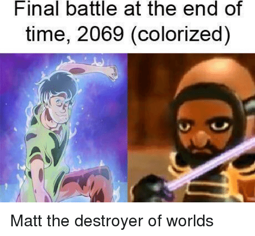 Time, Destroyer, and Final: Final battle at the end of  time, 2069 (colorized) Matt the destroyer of worlds