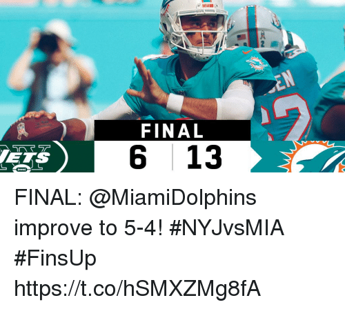 Memes, 🤖, and Ets: FINAL  ETS  6 13 FINAL: @MiamiDolphins improve to 5-4! #NYJvsMIA  #FinsUp https://t.co/hSMXZMg8fA