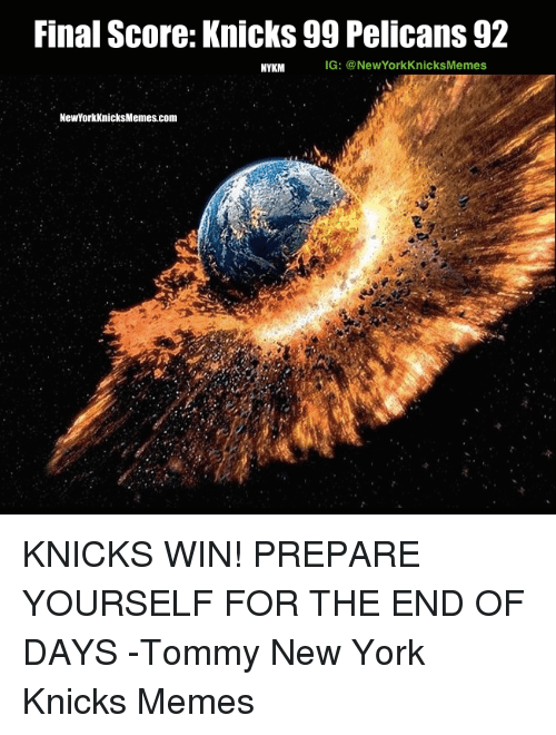 the-end-of-days: Final Score: Knicks 99 Pelicans 92  IG: NewYork KnicksMemes  NYKM  NewYorkKnicksMemes.com KNICKS WIN! PREPARE YOURSELF FOR THE END OF DAYS -Tommy  New York Knicks Memes