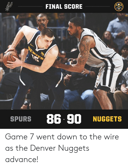 game-7: FINAL SCORE  SPURS 86. 90 NUGGETS Game 7 went down to the wire as the Denver Nuggets advance!