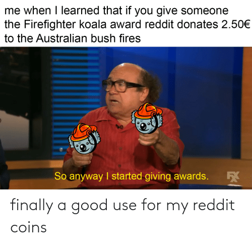 A Good: finally a good use for my reddit coins