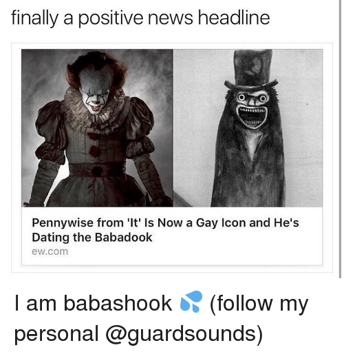 Dank, Dating, and News: finally a positive news headline  Pennywise from 'It' Is Now a Gay Icon and He's  Dating the Babadook  ew.com I am babashook 💦 (follow my personal @guardsounds)