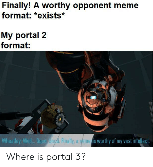 Finally! A Worthy Opponent Meme Format *Exists* My Portal ...