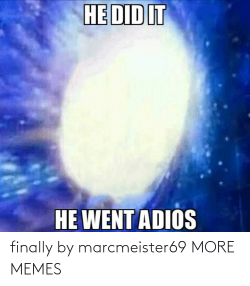 finally: finally by marcmeister69 MORE MEMES