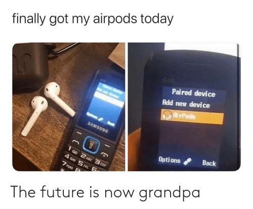 ons: finally got my airpods today  G10  Paired device  Add new device  RirPods  SAMSUNG  Back  Opti ons  1 00 2 ASC 3 DEF  4 GHI SJKL 6  7 PORS P The future is now grandpa
