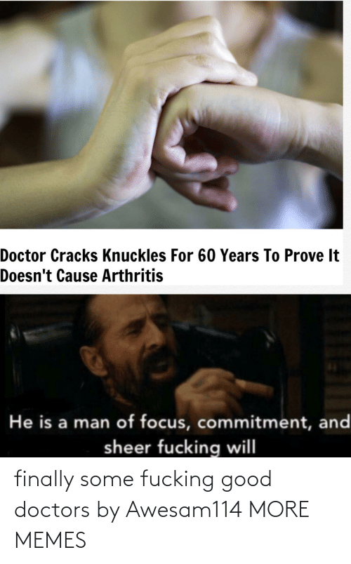 finally: finally some fucking good doctors by Awesam114 MORE MEMES