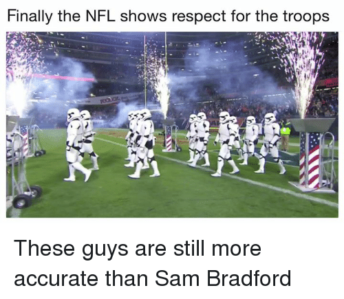 Nfl, Respect, and Sam Bradford: Finally the NFL shows respect for the troops  ld These guys are still more accurate than Sam Bradford