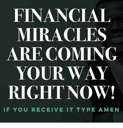 amenable: FINANCIAL  MIRACLES  ARE COMING  YOUR WAY  RIGHTNOW!  IF YOU RECEIVE IT TYPE AMEN