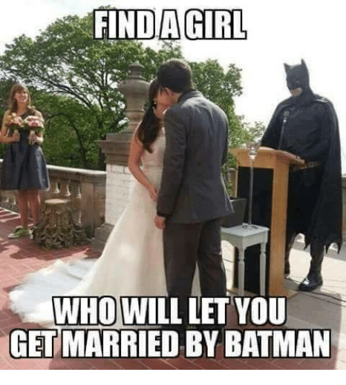 Mexican Word of the Day: FIND AGIRL  WHO WILL LET YOU  GET MARRIED BY BATMAN