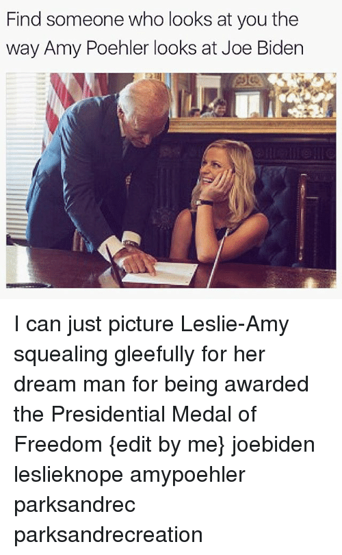 Medal Of Freedom: Find someone who looks at you the  way Amy Poehler looks at Joe Biden I can just picture Leslie-Amy squealing gleefully for her dream man for being awarded the Presidential Medal of Freedom {edit by me} joebiden leslieknope amypoehler parksandrec parksandrecreation