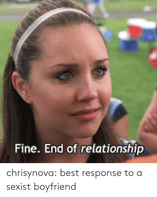 Target, Tumblr, and Best: Fine. End of relationship chrisynova:  best response to a sexist boyfriend