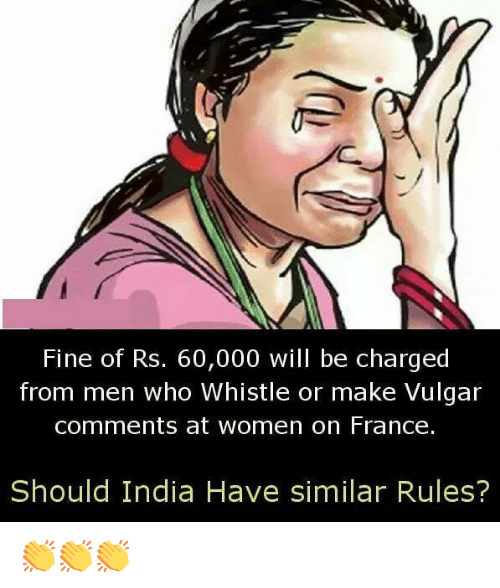 whistle: Fine of Rs. 60,000 will be charged  from men who Whistle or make Vulgar  comments at women on France.  Should India Have similar Rules? 👏👏👏