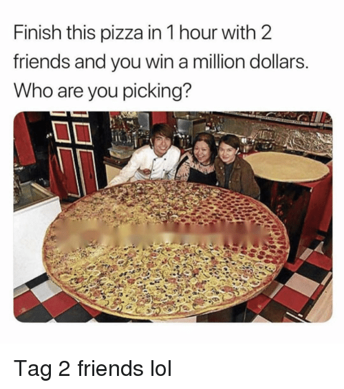 Friends, Funny, and Lol: Finish this pizza in 1 hour with 2  friends and vou win a million dollars  Who are you picking? Tag 2 friends lol
