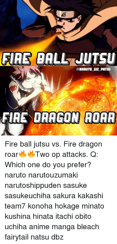Anime, Fire, and Jutsu: FIRE DALL JUTSU  @NARUTO SX PATHS  FIRE DRAGON ROAR Fire ball jutsu vs. Fire dragon roar🔥🔥Two op attacks. Q: Which one do you prefer? naruto narutouzumaki narutoshippuden sasuke sasukeuchiha sakura kakashi team7 konoha hokage minato kushina hinata itachi obito uchiha anime manga bleach fairytail natsu dbz