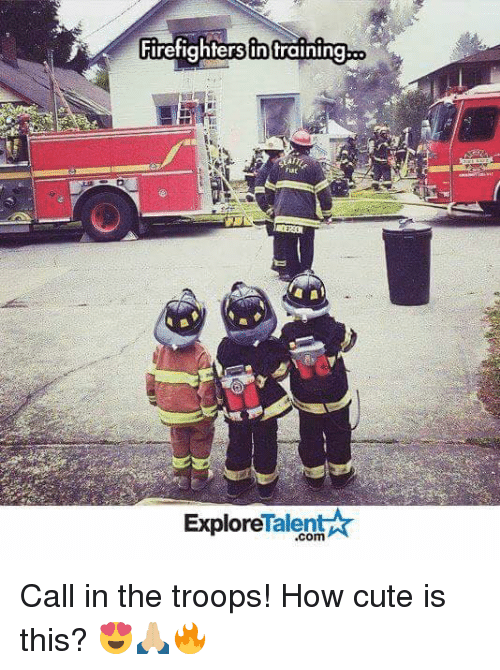 the troop: Firefighters in training  Talent  Explore Call in the troops!  How cute is this? 😍🙏🏼🔥