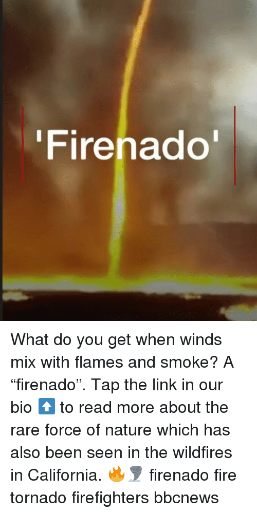"""Fire, Memes, and California: Firenado What do you get when winds mix with flames and smoke? A """"firenado"""". Tap the link in our bio ⬆️ to read more about the rare force of nature which has also been seen in the wildfires in California. 🔥🌪 firenado fire tornado firefighters bbcnews"""