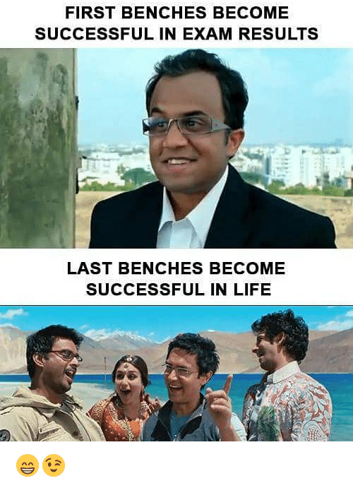 Life, Memes, and 🤖: FIRST BENCHES BECOME  SUCCESSFUL IN EXAM RESULTS  LAST BENCHES BECOME  SUCCESSFUL IN LIFE 😁😉