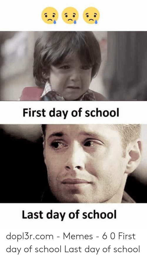Last Day Of School Meme: First day of school  Last day of school dopl3r.com - Memes - 6 0 First day of school Last day of school