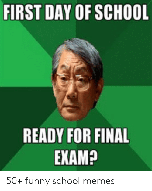 Middle School Memes: FIRST DAY OF SCHOOL  READY FOR FINAL  EKAM? 50+ funny school memes