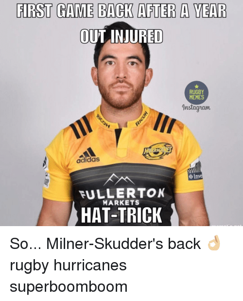 Rugby: FIRST GAME BACK AFTER A YEAR  OUT INJURED  RUGBY  MEMES  instaguam  401m  MARKETS  HAT-TRICK So... Milner-Skudder's back 👌🏼 rugby hurricanes superboomboom