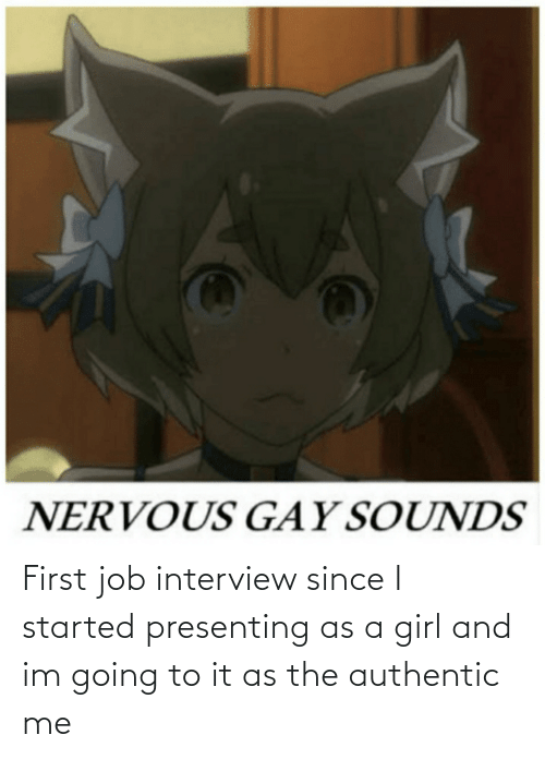 Job interview: First job interview since I started presenting as a girl and im going to it as the authentic me