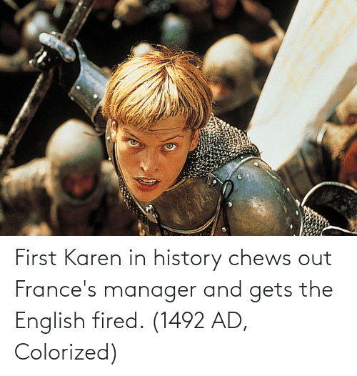Chews: First Karen in history chews out France's manager and gets the English fired. (1492 AD, Colorized)