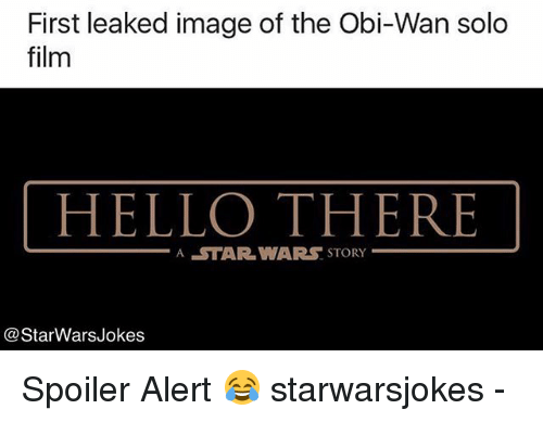 Spoiler Alerts: First leaked image of the Obi-Wan solo  film  HELLO THERE  A STAR WARS STORY  @StarWarsJokes Spoiler Alert 😂 starwarsjokes -