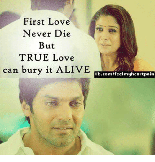 it's alive: First Love  Never Die  But  TRUE Love  can bury it ALIVE  Fb.com/feelmy heart pain