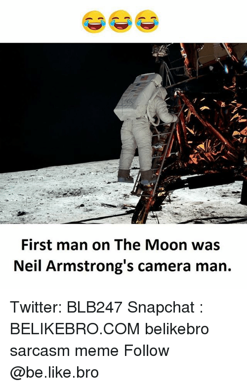 neile: First man on The Moon was  Neil Armstrong's camera man. Twitter: BLB247 Snapchat : BELIKEBRO.COM belikebro sarcasm meme Follow @be.like.bro