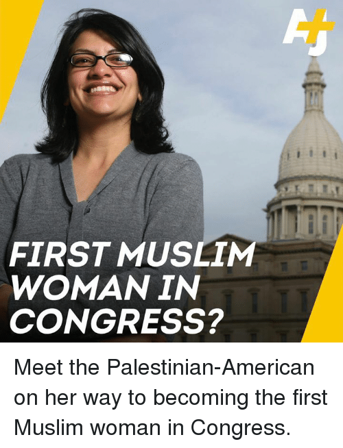Memes, Muslim, and American: FIRST MUSLIM  WOMAN IN  CONGRESS? Meet the Palestinian-American on her way to becoming the first Muslim woman in Congress.