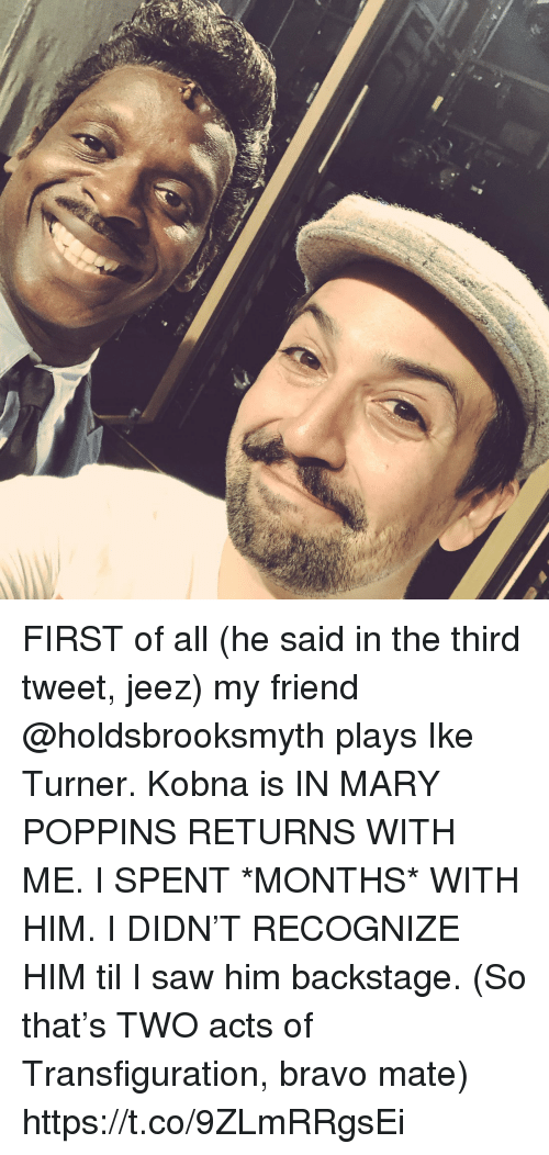 Memes, Saw, and Bravo: FIRST of all (he said in the third tweet, jeez) my friend @holdsbrooksmyth plays Ike Turner.  Kobna is IN MARY POPPINS RETURNS WITH ME. I SPENT *MONTHS* WITH HIM. I DIDN'T RECOGNIZE HIM til I saw him backstage.  (So that's TWO acts of Transfiguration, bravo mate) https://t.co/9ZLmRRgsEi