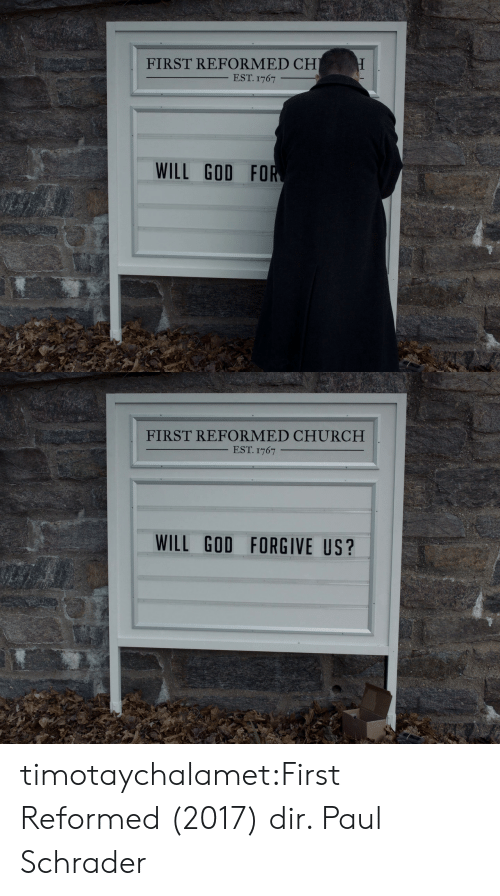 Church: FIRST REFORMED CH  EST. 1767  WILL GOD FOR   FIRST REFORMED CHURCH  EST. 1767  WILL GOD FORGIVE US? timotaychalamet:First Reformed (2017) dir. Paul Schrader