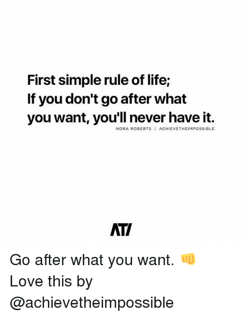 nora: First simple rule of life;  If you don't go after what  you want, you'll never have it.  NORA ROBERTS ACHIEVETHEIMPOSSIBLE  ATI Go after what you want. 👊 Love this by @achievetheimpossible