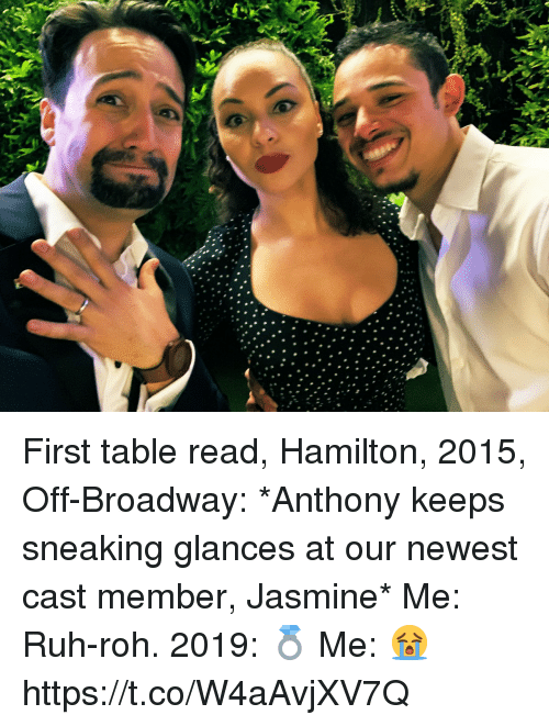 Memes, 🤖, and Hamilton: First table read, Hamilton, 2015, Off-Broadway: *Anthony keeps sneaking glances at our newest cast member, Jasmine* Me: Ruh-roh.  2019: 💍 Me: 😭 https://t.co/W4aAvjXV7Q