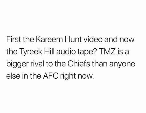 Tyreek Hill: First the Kareem Hunt video and now  the Tyreek Hill audio tape? TMZ is a  bigger rival to the Chiefs than anyone  else in the AFC right now.