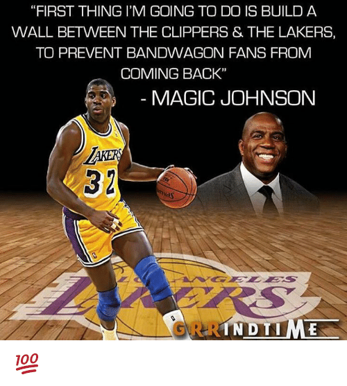 """Bandwagoner: """"FIRST THING I'M GOING TO DO IS BUILD A  WALL BETWEEN THE CLIPPERS & THE LAKERS,  TO PREVENT BANDWAGON FANS FROM  COMING BACK""""  MAGIC JOHNSON  IN DTIME 💯"""