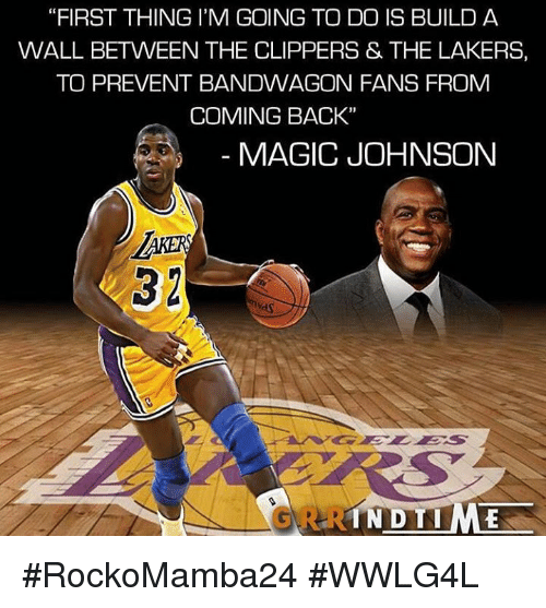 """Bandwagoner: """"FIRST THING I'M GOING TO DO IS BUILD A  WALL BETWEEN THE CLIPPERS & THE LAKERS,  TO PREVENT BANDWAGON FANS FROM  COMING BACK""""  MAGIC JOHNSON  IN DTIME #RockoMamba24 #WWLG4L"""