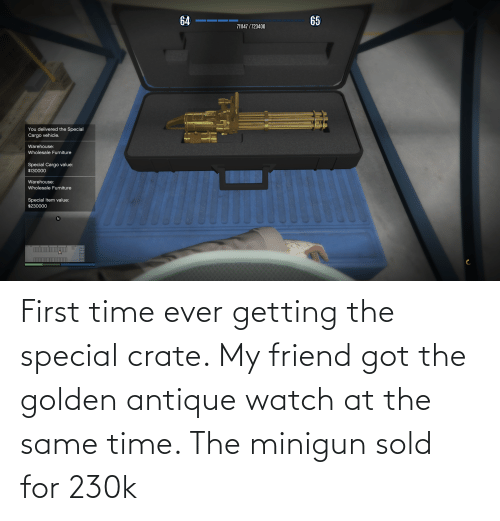 minigun: First time ever getting the special crate. My friend got the golden antique watch at the same time. The minigun sold for 230k
