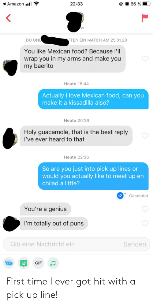 first: First time I ever got hit with a pick up line!