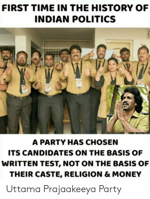 Memes, Money, and Party: FIRST TIME IN THE HISTORY OF  INDIAN POLITICS  A PARTY HAS CHOSEN  ITS CANDIDATES ON THE BASIS OF  WRITTEN TEST, NOT ON THE BASIS OF  THEIR CASTE, RELIGION & MONEY Uttama Prajaakeeya Party