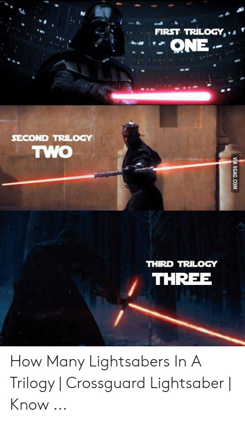 crossguard lightsaber: FIRST TRILOGY,.  ONE  SECOND TRILOGY  TWO  THIRD TRILOGY  THREE  VIA 9GAG.COM How Many Lightsabers In A Trilogy   Crossguard Lightsaber   Know ...