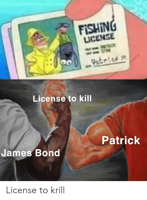 James Bond: FISHING  LICENSE  PATRIO  -STM  Patnick  License to kill  Patrick  James Bond  Re License to krill