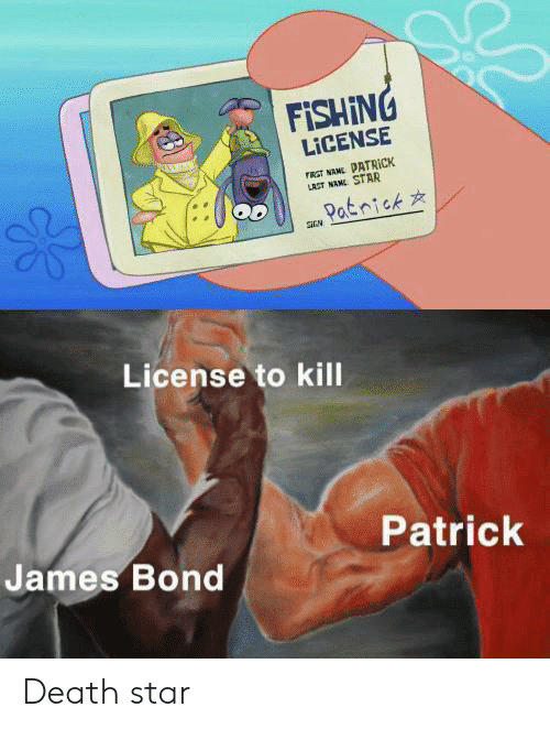 Death Star, James Bond, and Death: FISHING  LICENSE  rRST NANE PATRICK  LAST NANE STAR  Patnick  License to kill  Patrick  James Bond Death star