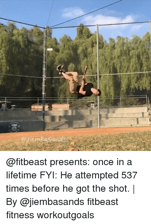 Memes, Lifetime, and Fitness: @fitbeast presents: once in a lifetime FYI: He attempted 537 times before he got the shot. | By @jiembasands fitbeast fitness workoutgoals