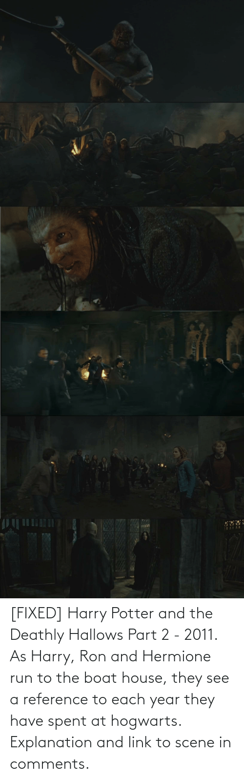 Harry Potter: [FIXED] Harry Potter and the Deathly Hallows Part 2 - 2011. As Harry, Ron and Hermione run to the boat house, they see a reference to each year they have spent at hogwarts. Explanation and link to scene in comments.