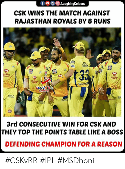 A Boss: fLaughingColours  CSK WINS THE MATCH AGAINST  RAJASTHAN ROYALS BY 8 RUNS  LAUGHING  IRLA  3rd CONSECUTIVE WIN FOR CSK AND  THEY TOP THE POINTS TABLE LIKE A BOSS  DEFENDING CHAMPION FOR A REASON #CSKvRR #IPL #MSDhoni