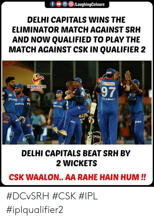 Qualified: fLaughingColours  DELHI CAPITALS WINS THE  ELIMINATOR MATCH AGAINST SRH  AND NOW QUALIFIED TO PLAY THE  MATCH AGAINST CSK IN QUALIFIER 2  LAUGHING  97  ARMA  DAIKIN TO  DELHI CAPITALS BEAT SRH BY  2 WICKETS  CSK WAALON.. AA RAHE HAIN HUM!! #DCvSRH #CSK #IPL #iplqualifier2
