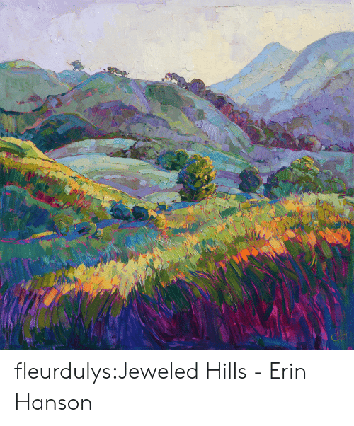 Tumblr, Blog, and Com: fleurdulys:Jeweled Hills - Erin Hanson